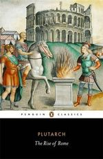 The Rise of Rome : Penguin Classics - Plutarch