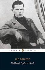 Childhood, Boyhood, Youth : Penguin Classics - Leo Tolstoy