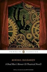 A Dead Man's Memoir  : A Theatrical Novel - Mikhail Bulgakov