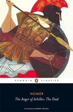 Anger of Achilles : The Iliad - Homer