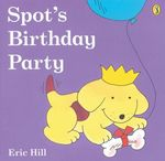 Spot's Birthday Party : Spot Series - Eric Hill