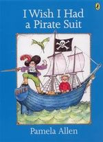 I Wish I Had a Pirate Suit - Pamela Allen