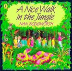 A Nice Walk in the Jungle -  Nan Bodsworth