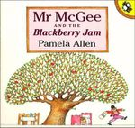 Mr McGee and the Blackberry Jam : Picture Puffin S. - Pamela Allen