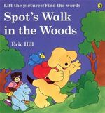 Spot's Walk in the Woods : A Rebus Book - Eric Hill