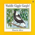 Waddle Giggle Gargle! - Pamela Allen