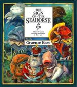 The Sign of the Seahorse : A Tale of Greed and High Adventure in Two Acts  - Graeme Base