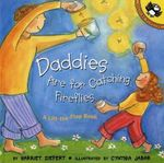 Daddies are for Catching Fireflies : Life the Flap Book - Harriet Ziefert