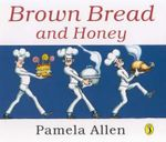 Brown Bread and Honey - Pamela Allen