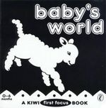 Baby's World : a Kiwi First Focus Book - ANON