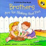 Brothers are for Making Mud Pi : Life the Flap Book - Harriet Ziefert