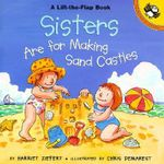Sisters are for Building Sand : Life the Flap Book - Harriet Ziefert