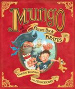 Mungo and the Picture Book Pirates - Timothy Knapman
