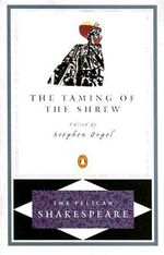 The Taming of the Shrew : The Pelican Shakespeare - Shakespeare William