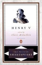 Henry V : The Pelican Shakespeare - William Shakespeare
