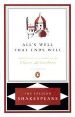All's Well That Ends Well : The Pelican Shakespeare - William Shakespeare