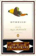 Othello : The Pelican Shakespeare -  William Shakespeare