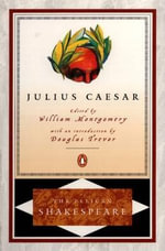 Julius Caesar : The Pelican Shakespeare -  William Shakespeare