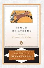 Timon of Athens : The Pelican Shakespeare - William Shakespeare