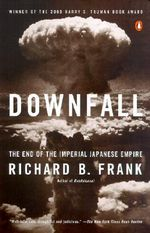 Downfall : The End of the Imperial Japanese Empire - Richard B Frank