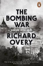 The Bombing War : Europe, 1939-1945 - Richard Overy