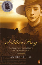 Soldier Boy : The True Story of Jim Martin the Youngest Anzac - Anthony Hill