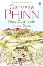 Head over Heels in the Dales : How Parents and Teachers Can Cope with No Child Le... - Gervase Phinn