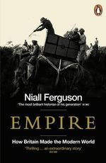 Empire : How Britain Made the Modern World - Niall Ferguson