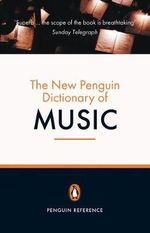 The New Penguin Dictionary of Music : Penguin Reference The - Paul Griffiths