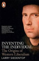 Inventing the Individual : The Origins of Western Liberalism - Larry Siedentop