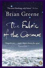The Fabric of the Cosmos : Space, Time and the Texture of Reality - Brian Greene