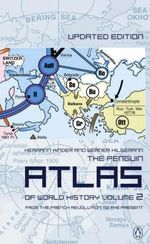 The Penguin Atlas of World History : From the French Revolution to the Present - Hermann Kinder
