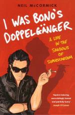 I Was Bono's Doppelganger - Neil McCormick