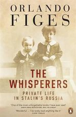 The Whisperers : Private Life in Stalin's Russia - Orlando Figes