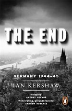 The End : Germany, 1944-45 - Ian Kershaw