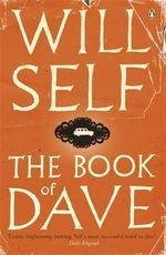 The Book of Dave : A Revelation of the Recent Past and the Distant Future - Will Self