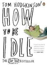 How to be Idle - Tom Hodgkinson