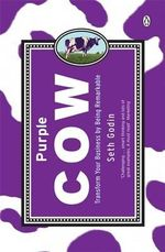 Purple Cow : Transform Your Business By Being Remarkable - Seth Godin