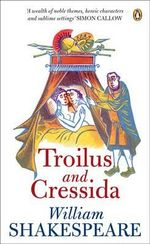 Troilus and Cressida : Penguin Shakespeare - Shakespeare William