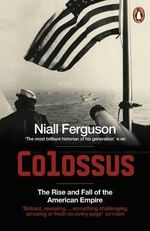 Colossus : The Rise and Fall of the American Empire - Niall Ferguson