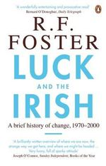 Luck and the Irish : A Brief History of Change, 1970-2000 - R. F. Foster