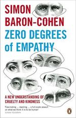 Zero Degrees of Empathy : A New Theory of Human Cruelty and Kindness - Simon Baron-Cohen