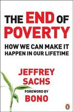 The End of Poverty : How We Can Make It Happen in Our Lifetime - Jeffrey D. Sachs