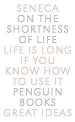 Penguin Books Great Ideas: On the Shortness of Life : On the Shortness of Life - Lucius Annaeus Seneca