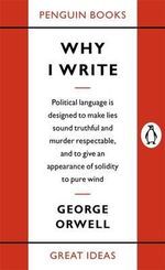 Penguin Books Great Ideas: Why I Write :  Why I Write - George Orwell