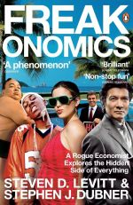 Freakonomics : A Rogue Economist Explores the Hidden Side of Everything - Stephen J. Dubner