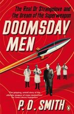 Doomsday Men : The Real Dr Strangelove and the Dream of the Superweapon - P. D. Smith