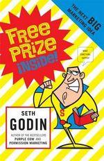 Free Prize Inside : The Next Big Marketing Idea - Seth Godin