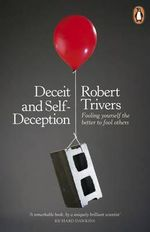 Deceit and Self-Deception : Fooling Yourself the Better to Fool Others - Robert L. Trivers