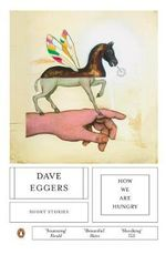 How We Are Hungry - Dave Eggers